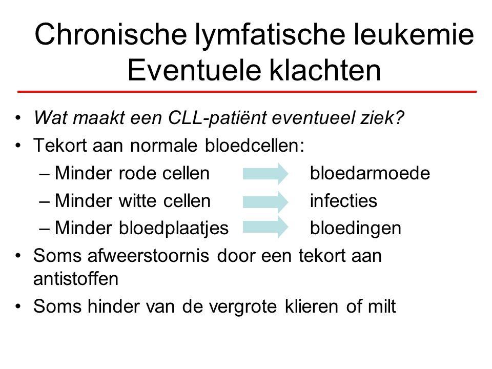 Chronische lymfatische leukemie Eventuele klachten Wat maakt een CLL-patiënt eventueel ziek? Tekort aan normale bloedcellen: –Minder rode cellenbloeda