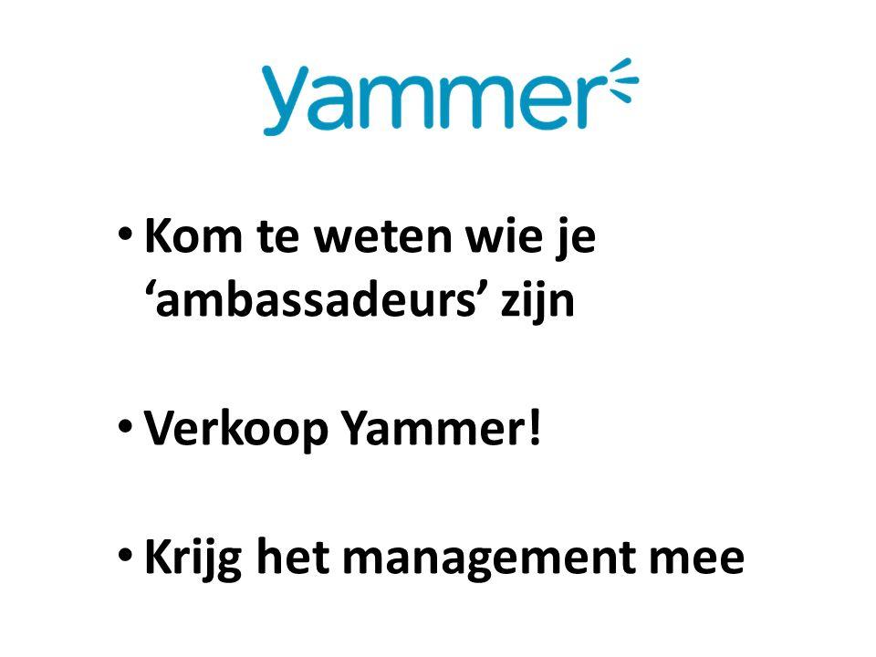Kom te weten wie je 'ambassadeurs' zijn Verkoop Yammer! Krijg het management mee