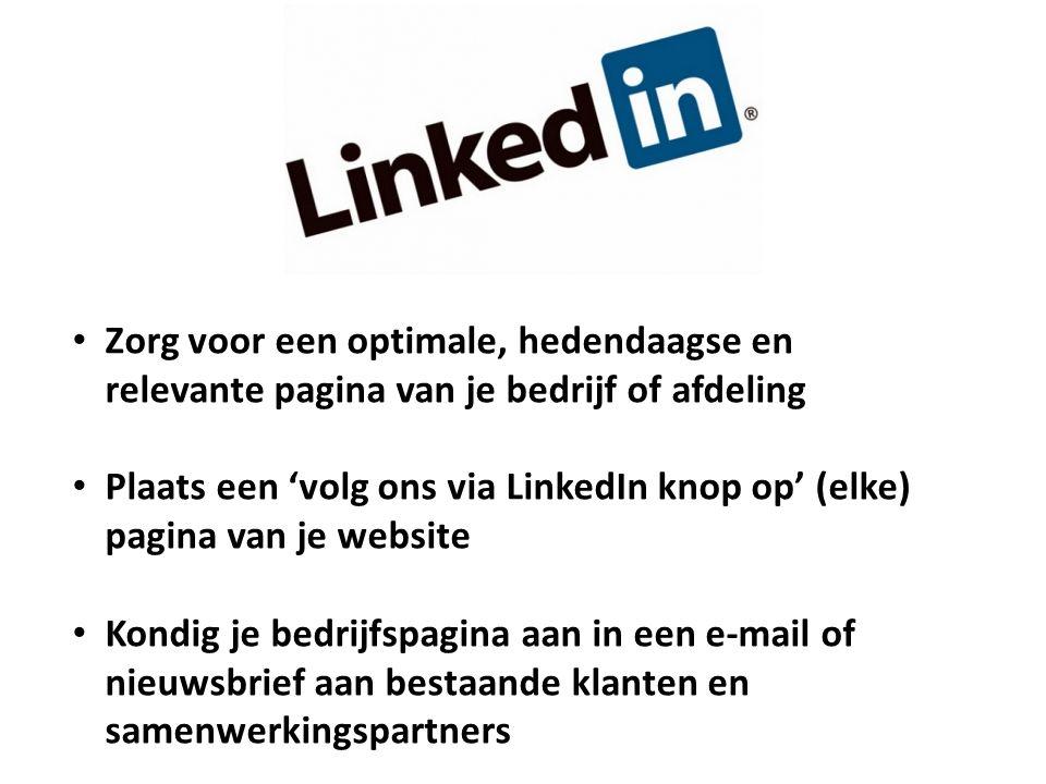 Zorg voor een optimale, hedendaagse en relevante pagina van je bedrijf of afdeling Plaats een 'volg ons via LinkedIn knop op' (elke) pagina van je website Kondig je bedrijfspagina aan in een e-mail of nieuwsbrief aan bestaande klanten en samenwerkingspartners