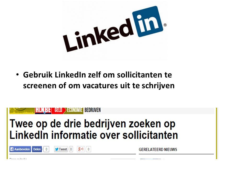 Gebruik LinkedIn zelf om sollicitanten te screenen of om vacatures uit te schrijven