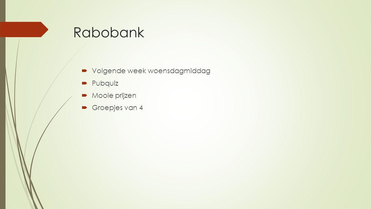 Rabobank  Volgende week woensdagmiddag  Pubquiz  Mooie prijzen  Groepjes van 4