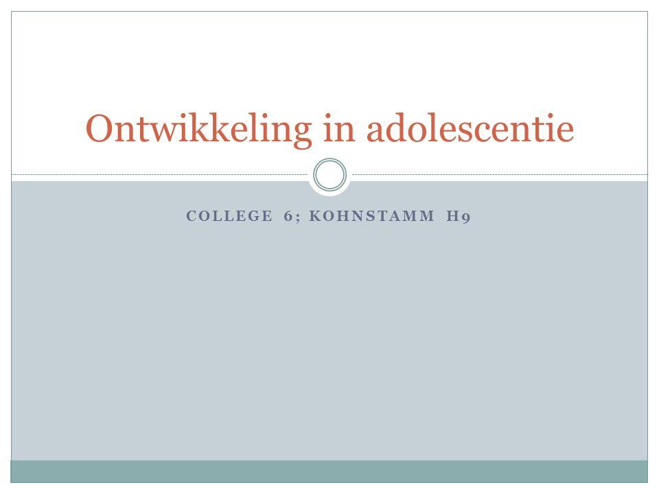 COLLEGE 6; KOHNSTAMM H9 Ontwikkeling in adolescentie