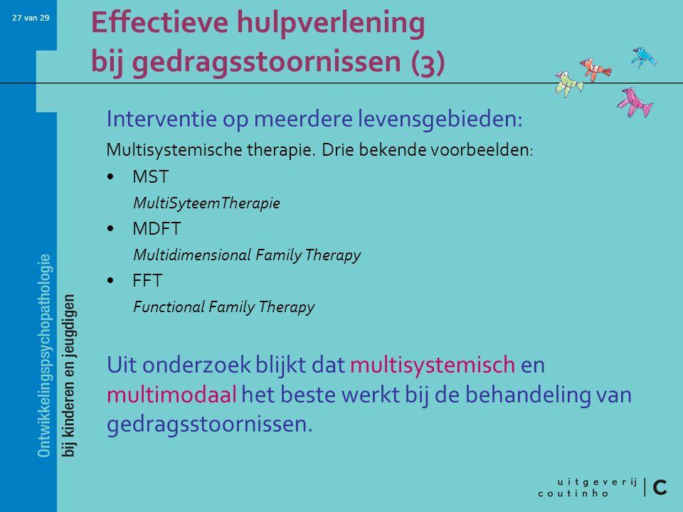 27 van 29 Effectieve hulpverlening bij gedragsstoornissen (3) Interventie op meerdere levensgebieden: Multisystemische therapie. Drie bekende voorbeel