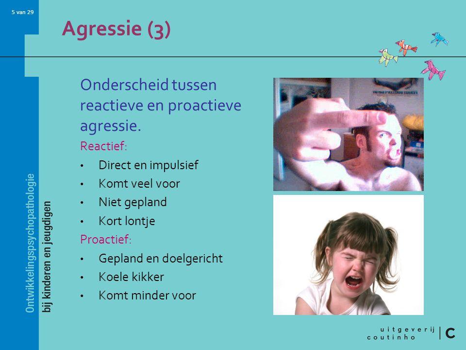 5 van 29 Agressie (3) Onderscheid tussen reactieve en proactieve agressie. Reactief: Direct en impulsief Komt veel voor Niet gepland Kort lontje Proac
