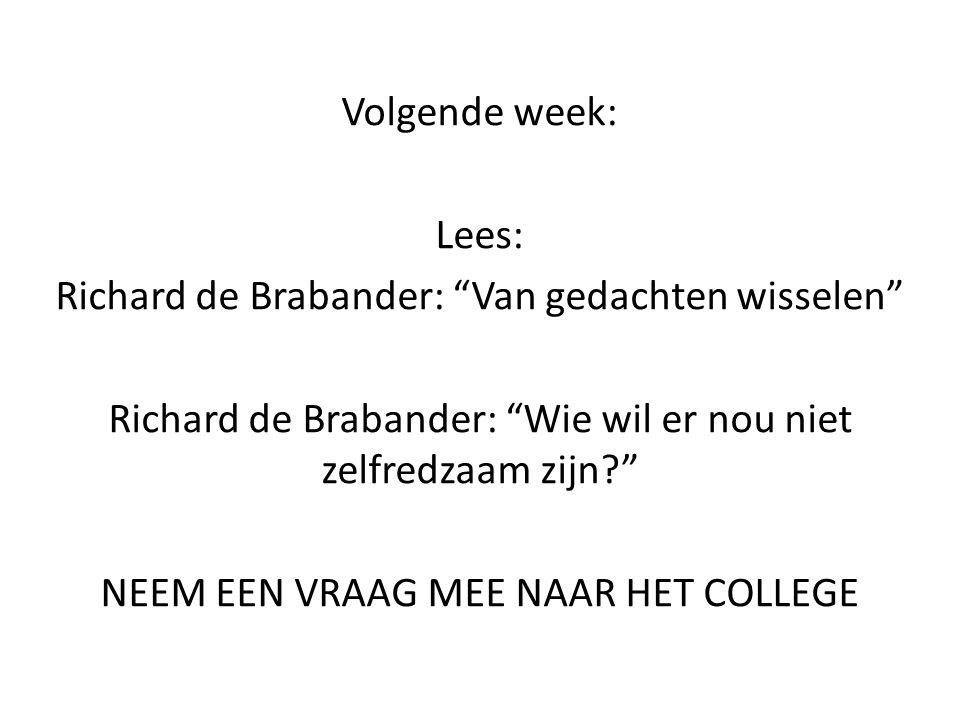 """Volgende week: Lees: Richard de Brabander: """"Van gedachten wisselen"""" Richard de Brabander: """"Wie wil er nou niet zelfredzaam zijn?"""" NEEM EEN VRAAG MEE N"""