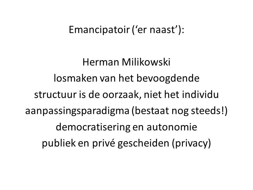 Emancipatoir ('er naast'): Herman Milikowski losmaken van het bevoogdende structuur is de oorzaak, niet het individu aanpassingsparadigma (bestaat nog
