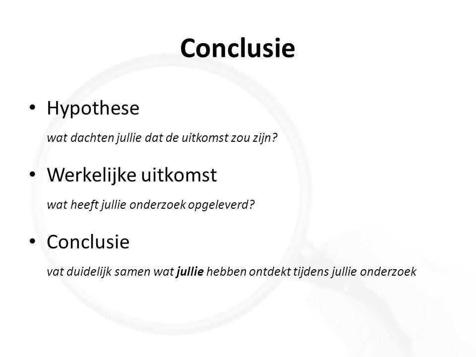 Conclusie Hypothese wat dachten jullie dat de uitkomst zou zijn? Werkelijke uitkomst wat heeft jullie onderzoek opgeleverd? Conclusie vat duidelijk sa