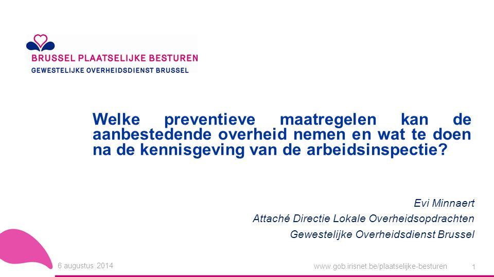www.gob.irisnet.be/plaatselijke-besturen 6 augustus 2014 1 Welke preventieve maatregelen kan de aanbestedende overheid nemen en wat te doen na de kennisgeving van de arbeidsinspectie.
