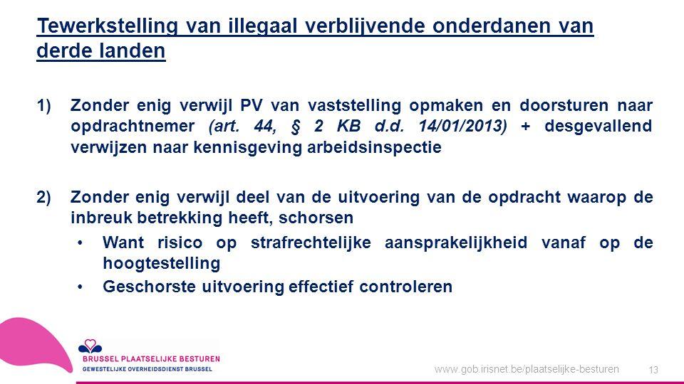 www.gob.irisnet.be/plaatselijke-besturen 13 1)Zonder enig verwijl PV van vaststelling opmaken en doorsturen naar opdrachtnemer (art.