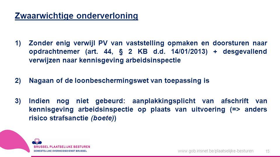 www.gob.irisnet.be/plaatselijke-besturen 15 1)Zonder enig verwijl PV van vaststelling opmaken en doorsturen naar opdrachtnemer (art.