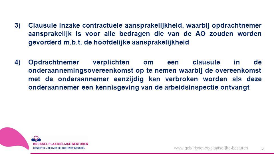 www.gob.irisnet.be/plaatselijke-besturen 5 3)Clausule inzake contractuele aansprakelijkheid, waarbij opdrachtnemer aansprakelijk is voor alle bedragen die van de AO zouden worden gevorderd m.b.t.