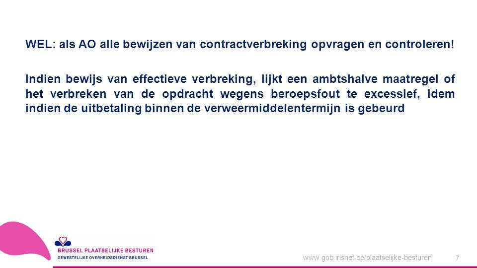 www.gob.irisnet.be/plaatselijke-besturen 7 WEL: als AO alle bewijzen van contractverbreking opvragen en controleren.