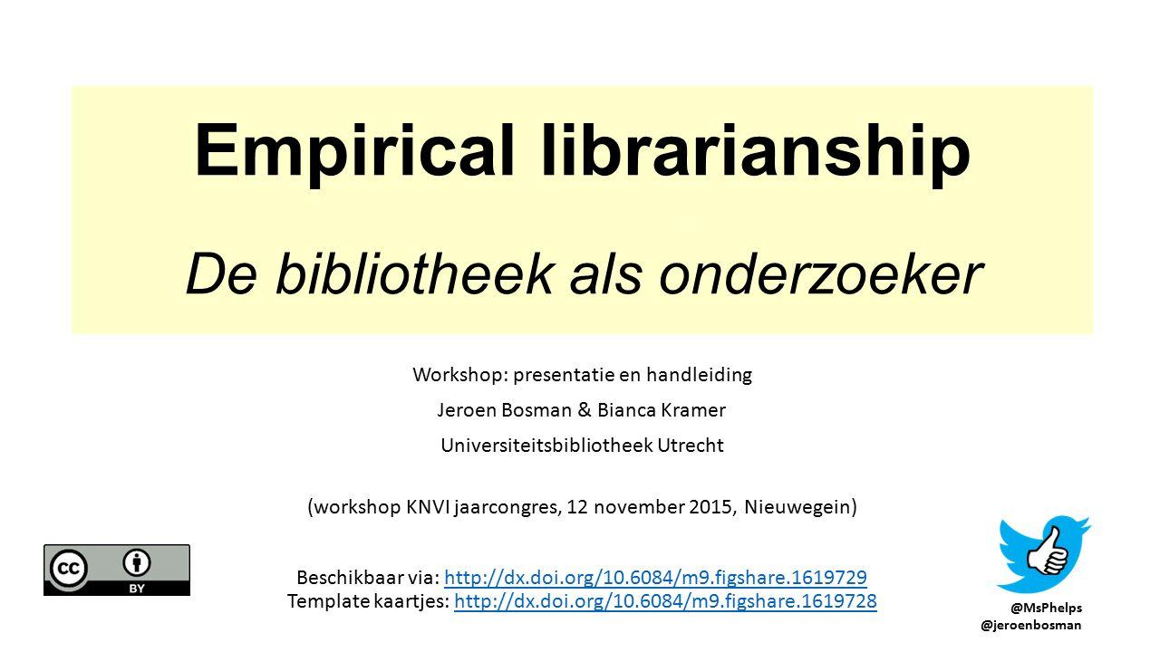 Empirical librarianship ceci n'est pas un texte De bibliotheek als onderzoeker Workshop: presentatie en handleiding Jeroen Bosman & Bianca Kramer Universiteitsbibliotheek Utrecht dsds (workshop KNVI jaarcongres, 12 november 2015, Nieuwegein) Beschikbaar via: http://dx.doi.org/10.6084/m9.figshare.1619729 Template kaartjes: http://dx.doi.org/10.6084/m9.figshare.1619728http://dx.doi.org/10.6084/m9.figshare.1619729http://dx.doi.org/10.6084/m9.figshare.1619728 @MsPhelps @jeroenbosman
