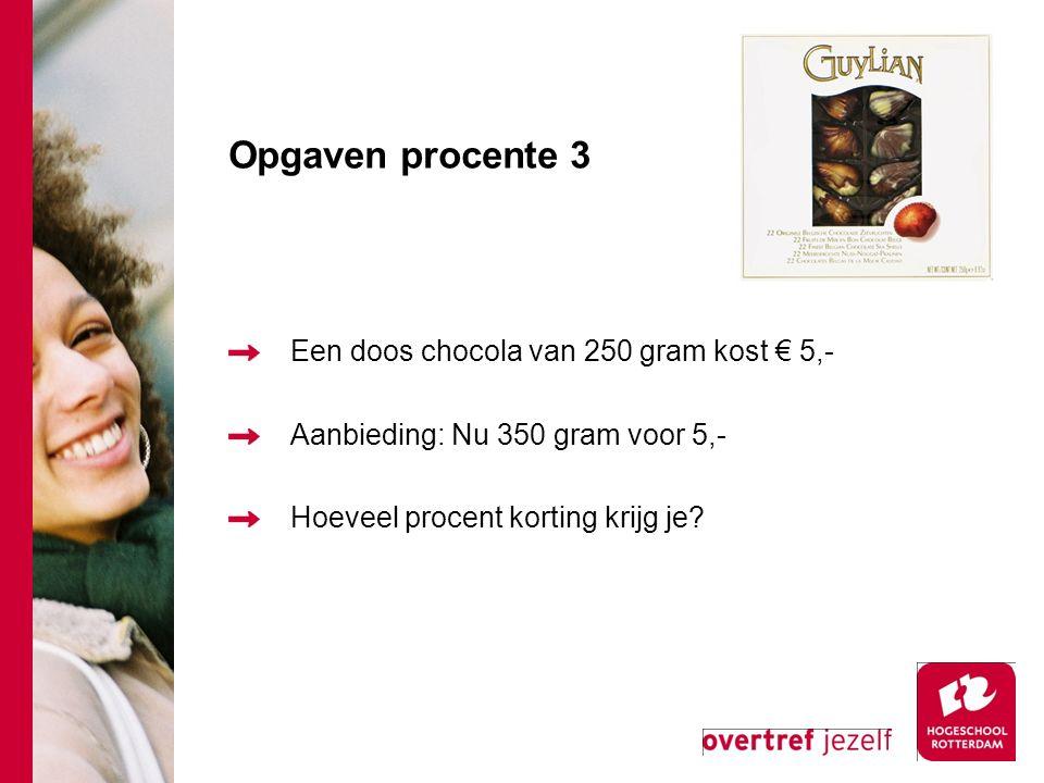 Opgaven procente 3 Een doos chocola van 250 gram kost € 5,- Aanbieding: Nu 350 gram voor 5,- Hoeveel procent korting krijg je?