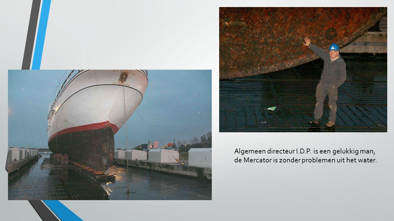 Algemeen directeur I.D.P. is een gelukkig man, de Mercator is zonder problemen uit het water.