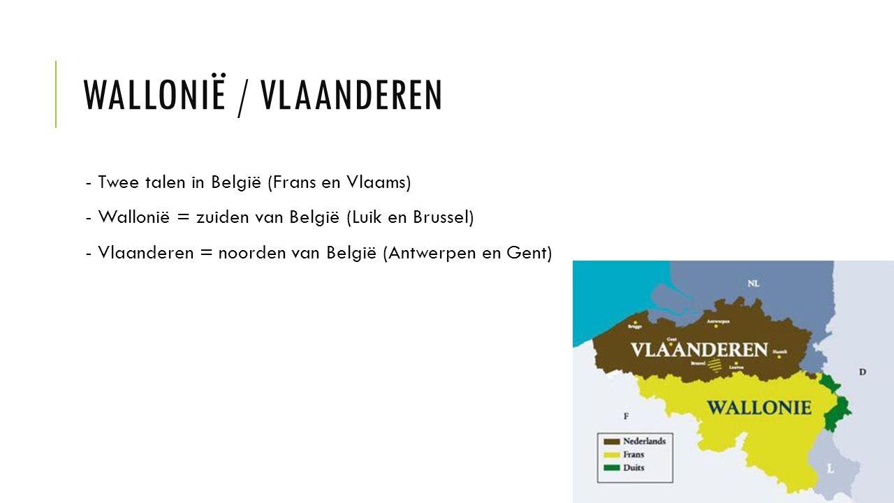 WALLONIË / VLAANDEREN - Twee talen in België (Frans en Vlaams) - Wallonië = zuiden van België (Luik en Brussel) - Vlaanderen = noorden van België (Ant