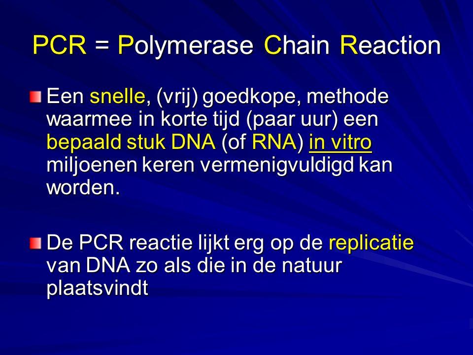 PCR = Polymerase Chain Reaction Een snelle, (vrij) goedkope, methode waarmee in korte tijd (paar uur) een bepaald stuk DNA (of RNA) in vitro miljoenen