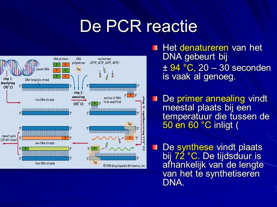 De PCR reactie Het denatureren van het DNA gebeurt bij ± 94 °C, 20 – 30 seconden is vaak al genoeg. De primer annealing vindt meestal plaats bij een t