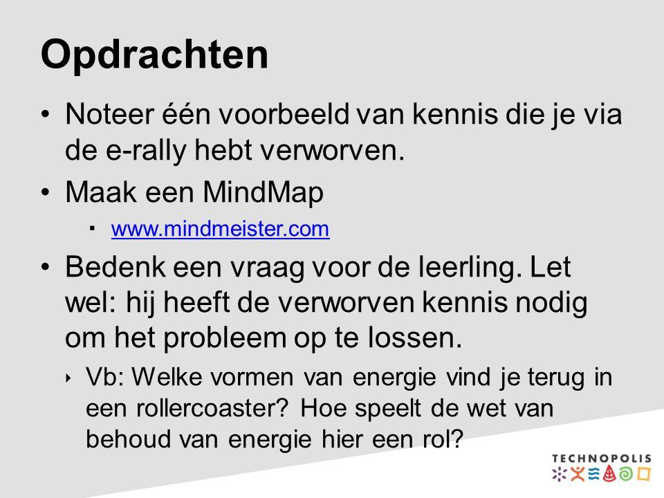Opdrachten Noteer één voorbeeld van kennis die je via de e-rally hebt verworven. Maak een MindMap  www.mindmeister.com www.mindmeister.com Bedenk een
