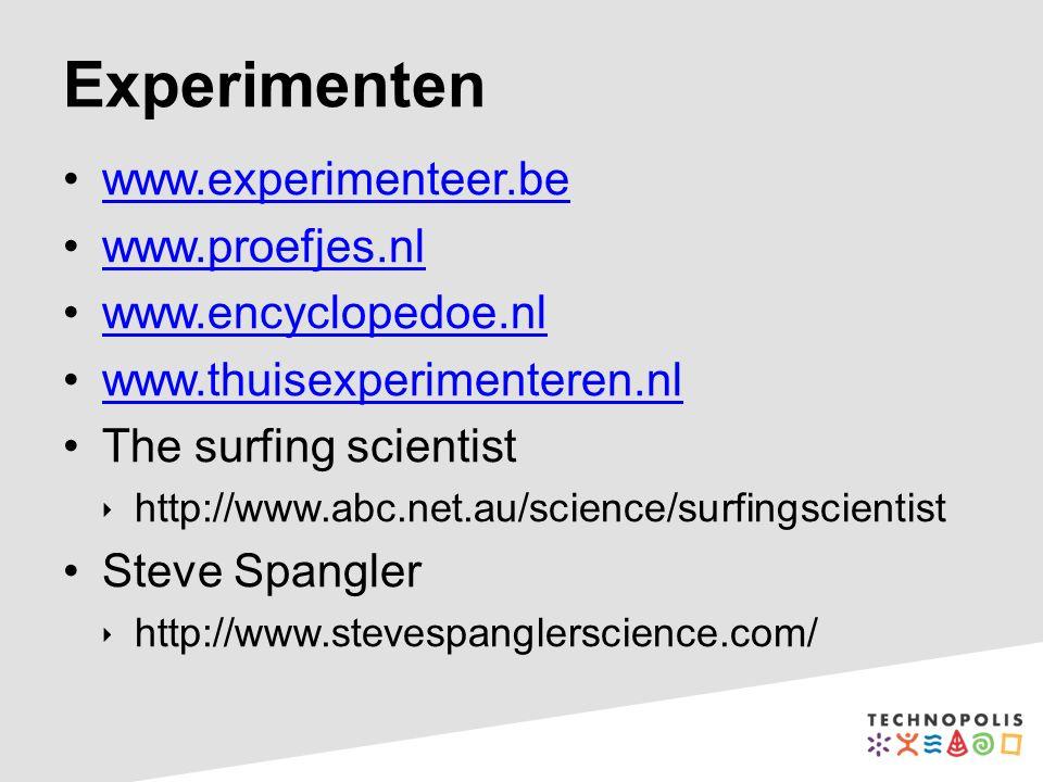 Experimenten www.experimenteer.be www.proefjes.nl www.encyclopedoe.nl www.thuisexperimenteren.nl The surfing scientist  http://www.abc.net.au/science