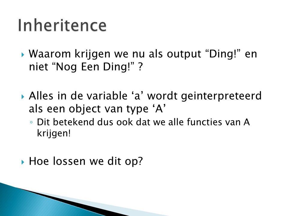  Waarom krijgen we nu als output Ding! en niet Nog Een Ding! .