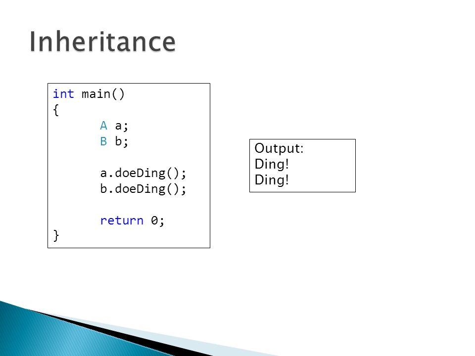 int main() { A a; B b; a.doeDing(); b.doeDing(); return 0; } Output: Ding!