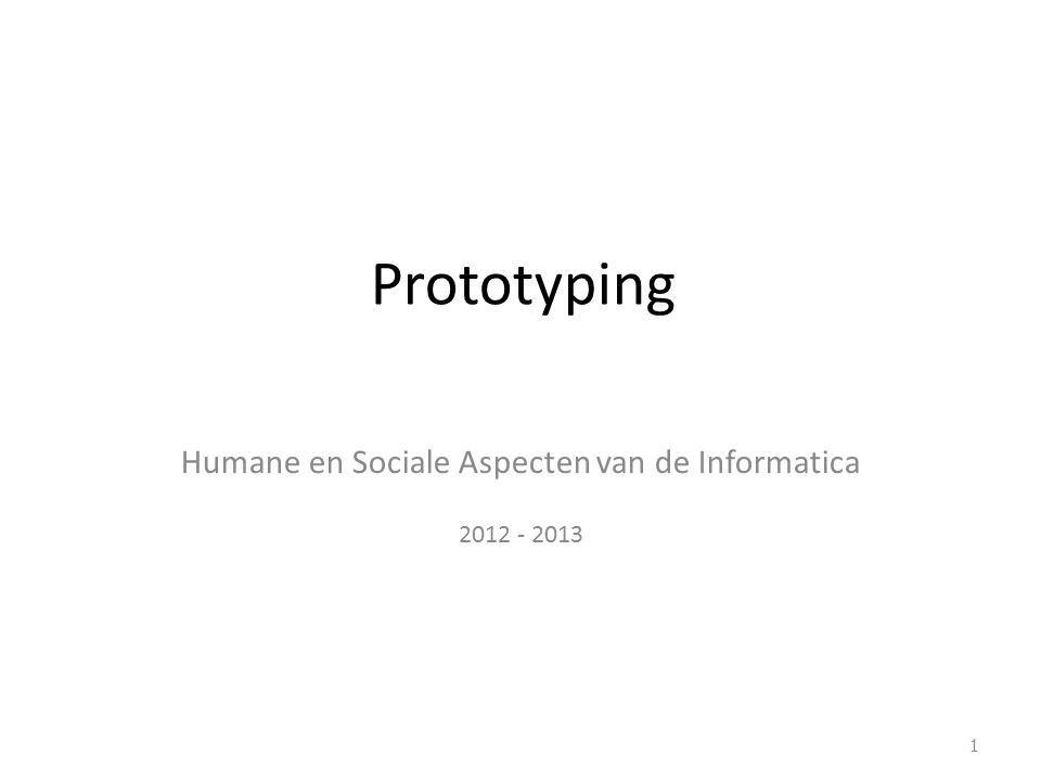 Prototyping Humane en Sociale Aspecten van de Informatica 2012 - 2013 1