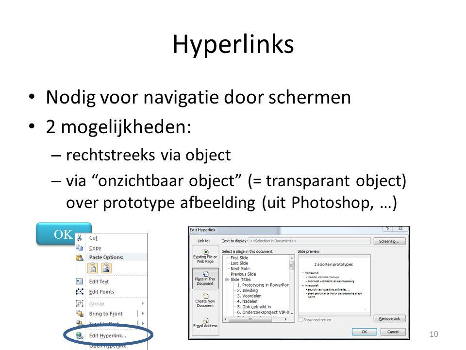 """Hyperlinks Nodig voor navigatie door schermen 2 mogelijkheden: – rechtstreeks via object – via """"onzichtbaar object"""" (= transparant object) over protot"""