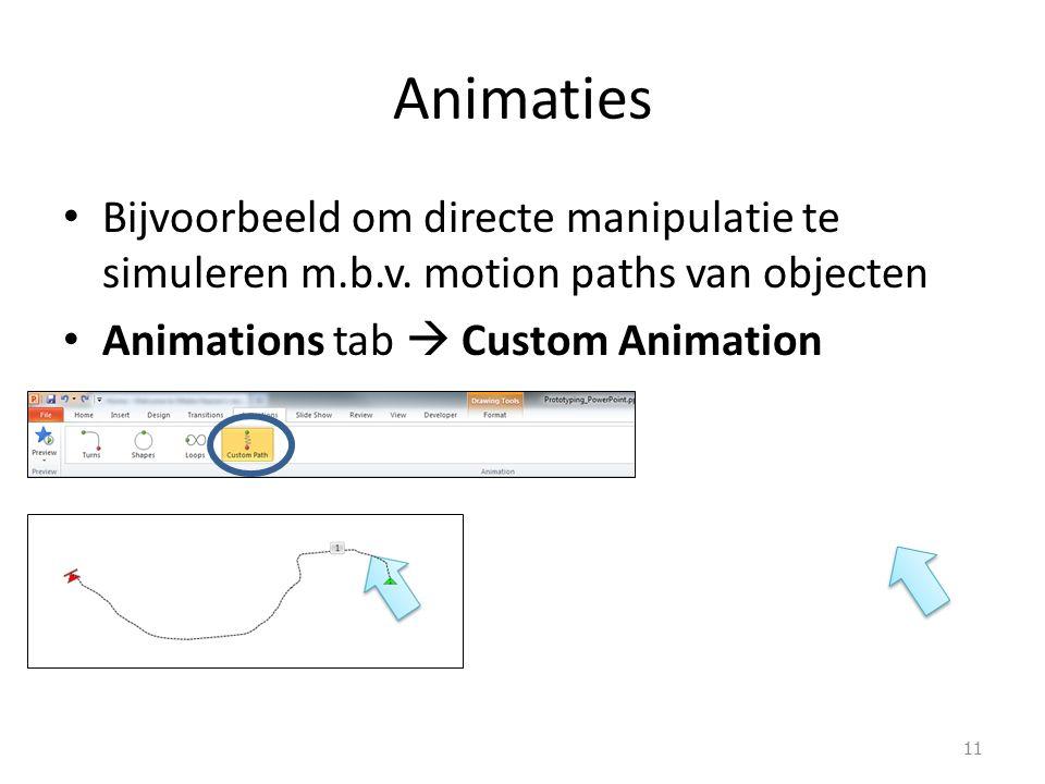 Animaties Bijvoorbeeld om directe manipulatie te simuleren m.b.v. motion paths van objecten Animations tab  Custom Animation 11