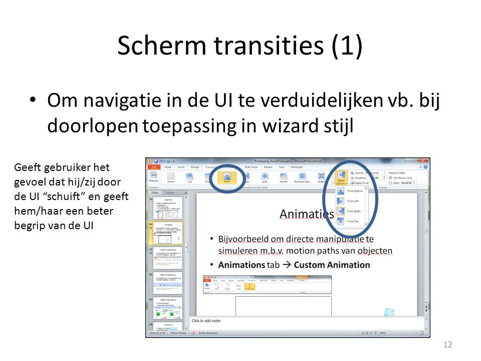 Scherm transities (1) Om navigatie in de UI te verduidelijken vb. bij doorlopen toepassing in wizard stijl 12 Geeft gebruiker het gevoel dat hij/zij d