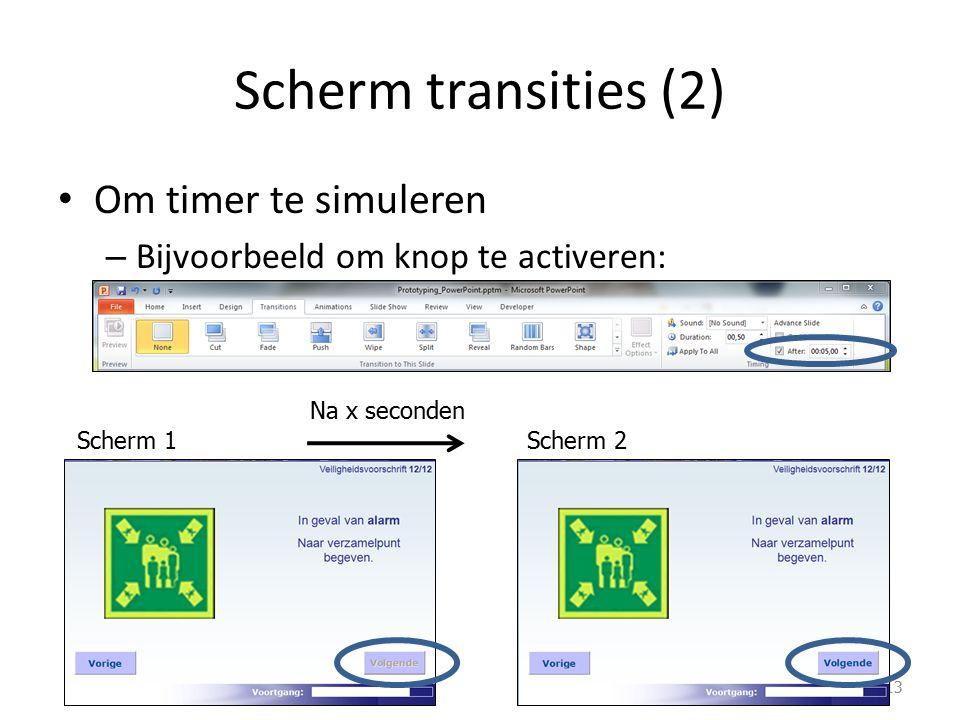Scherm transities (2) Om timer te simuleren – Bijvoorbeeld om knop te activeren: 13 Scherm 1Scherm 2 Na x seconden