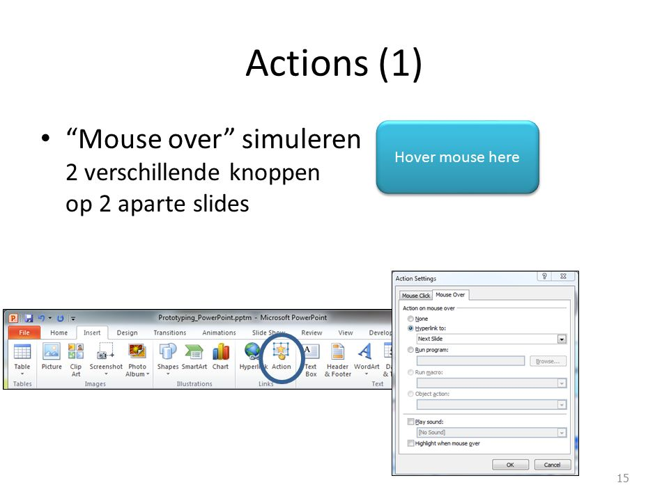 Actions (1) Mouse over simuleren 2 verschillende knoppen op 2 aparte slides 15 Hover mouse here