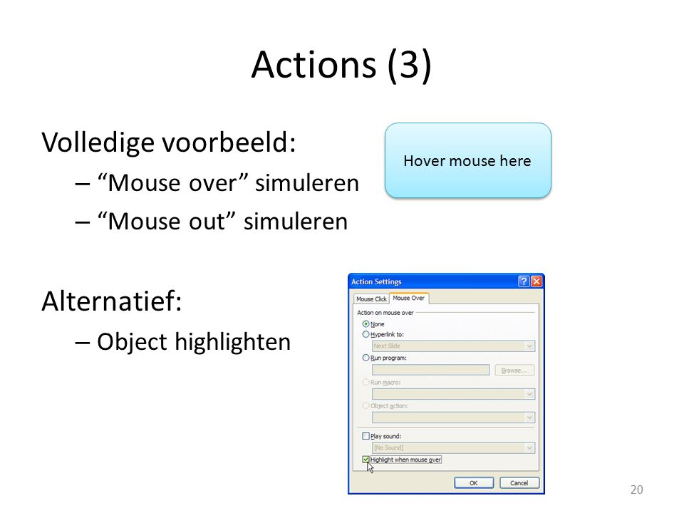 Actions (3) Volledige voorbeeld: – Mouse over simuleren – Mouse out simuleren Alternatief: – Object highlighten 20 Hover mouse here