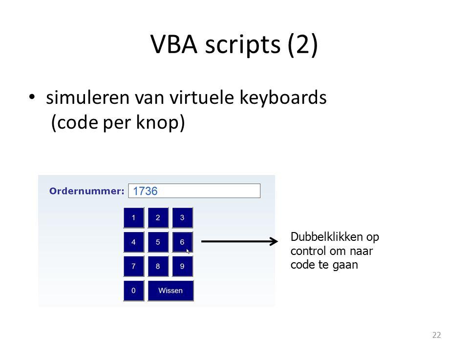 VBA scripts (2) simuleren van virtuele keyboards (code per knop) 22 Dubbelklikken op control om naar code te gaan