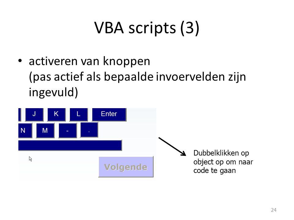 VBA scripts (3) activeren van knoppen (pas actief als bepaalde invoervelden zijn ingevuld) 24 Dubbelklikken op object op om naar code te gaan