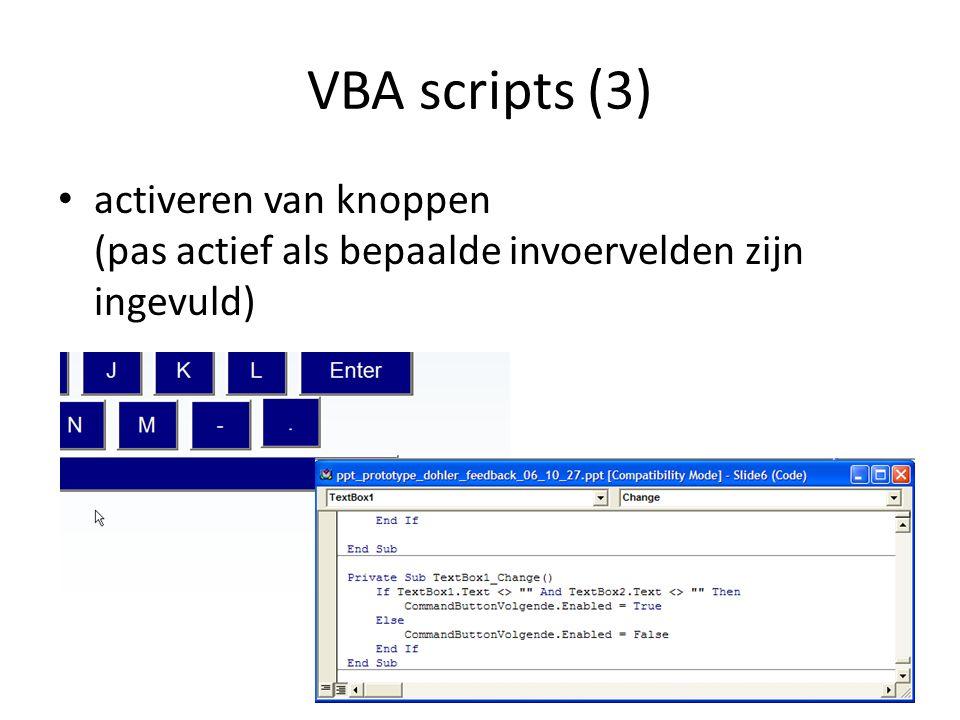 VBA scripts (3) activeren van knoppen (pas actief als bepaalde invoervelden zijn ingevuld) 25 Dubbelklikken op widget om naar code te gaan