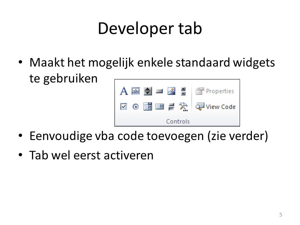 Developer tab Maakt het mogelijk enkele standaard widgets te gebruiken Eenvoudige vba code toevoegen (zie verder) Tab wel eerst activeren 5