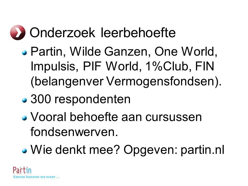Samen kunnen we meer … Onderzoek leerbehoefte Partin, Wilde Ganzen, One World, Impulsis, PIF World, 1%Club, FIN (belangenver Vermogensfondsen).