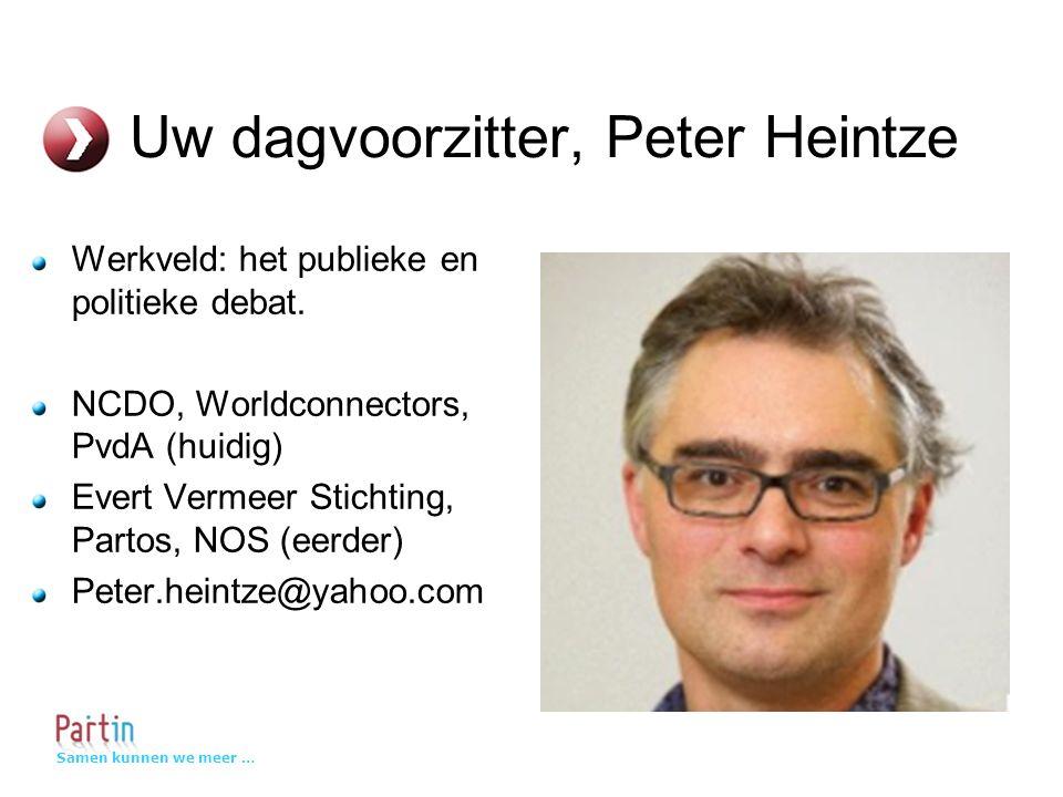 Samen kunnen we meer … Uw dagvoorzitter, Peter Heintze Werkveld: het publieke en politieke debat.