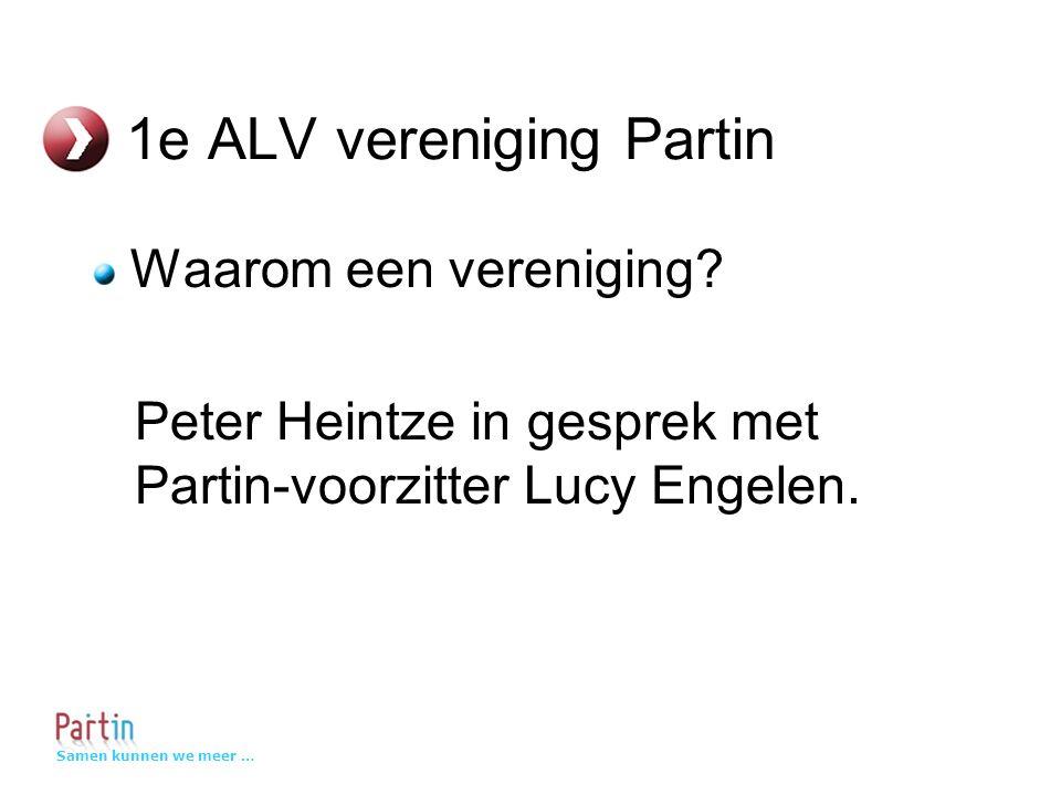 Samen kunnen we meer … 1e ALV vereniging Partin Waarom een vereniging.