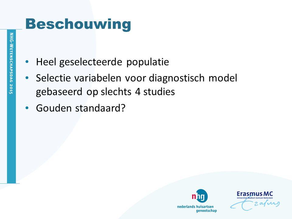 Beschouwing Heel geselecteerde populatie Selectie variabelen voor diagnostisch model gebaseerd op slechts 4 studies Gouden standaard?