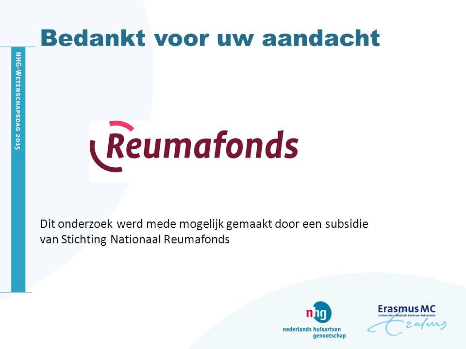Bedankt voor uw aandacht Dit onderzoek werd mede mogelijk gemaakt door een subsidie van Stichting Nationaal Reumafonds