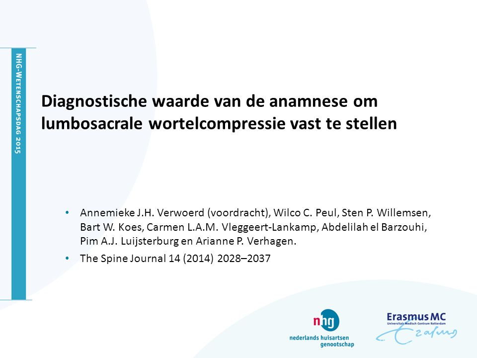 Diagnostische waarde van de anamnese om lumbosacrale wortelcompressie vast te stellen Annemieke J.H. Verwoerd (voordracht), Wilco C. Peul, Sten P. Wil