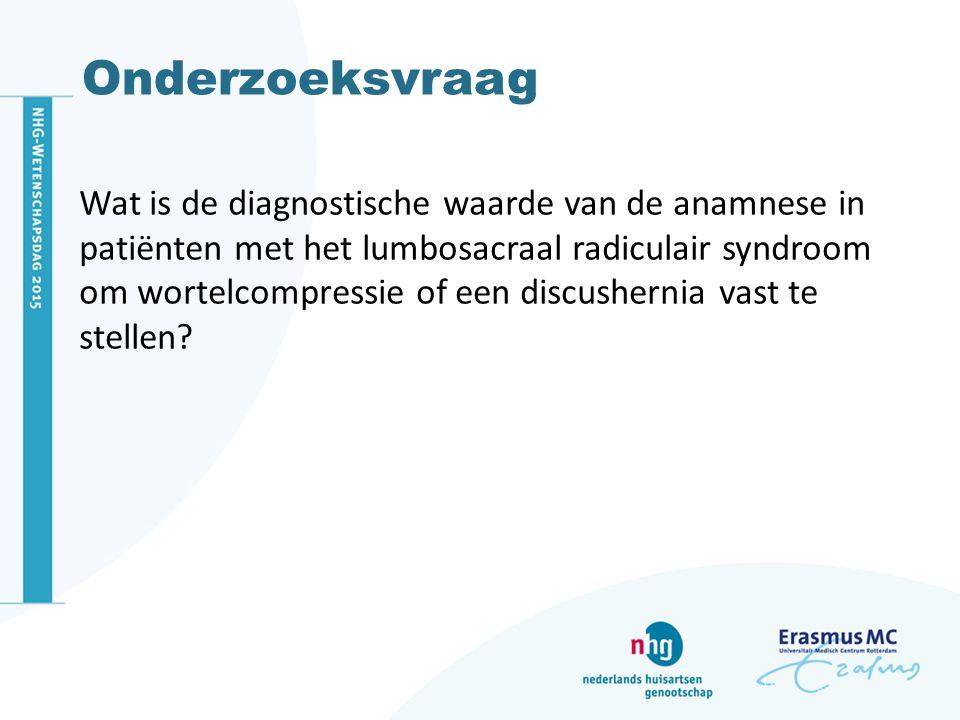 Onderzoeksvraag Wat is de diagnostische waarde van de anamnese in patiënten met het lumbosacraal radiculair syndroom om wortelcompressie of een discus