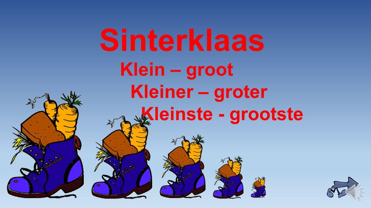 Sinterklaas Klein – groot Kleiner – groter Kleinste - grootste