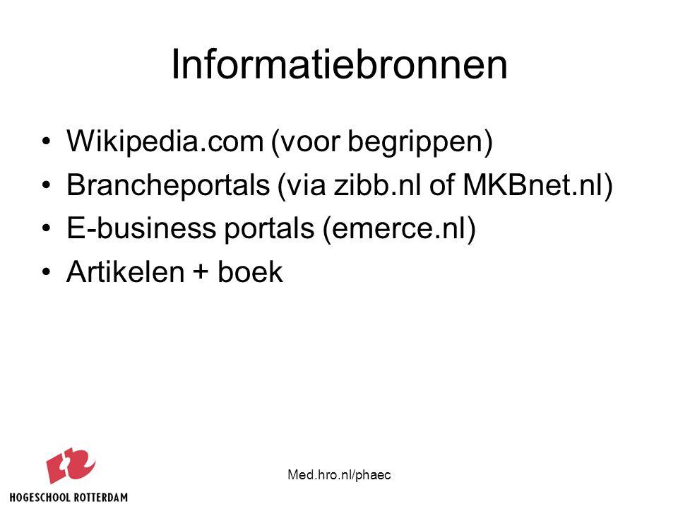 Med.hro.nl/phaec Informatiebronnen Wikipedia.com (voor begrippen) Brancheportals (via zibb.nl of MKBnet.nl) E-business portals (emerce.nl) Artikelen +