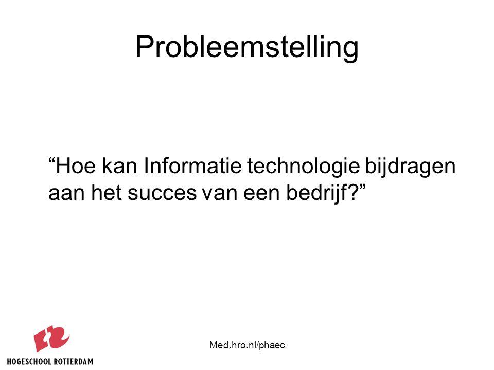 """Med.hro.nl/phaec Probleemstelling """"Hoe kan Informatie technologie bijdragen aan het succes van een bedrijf?"""""""