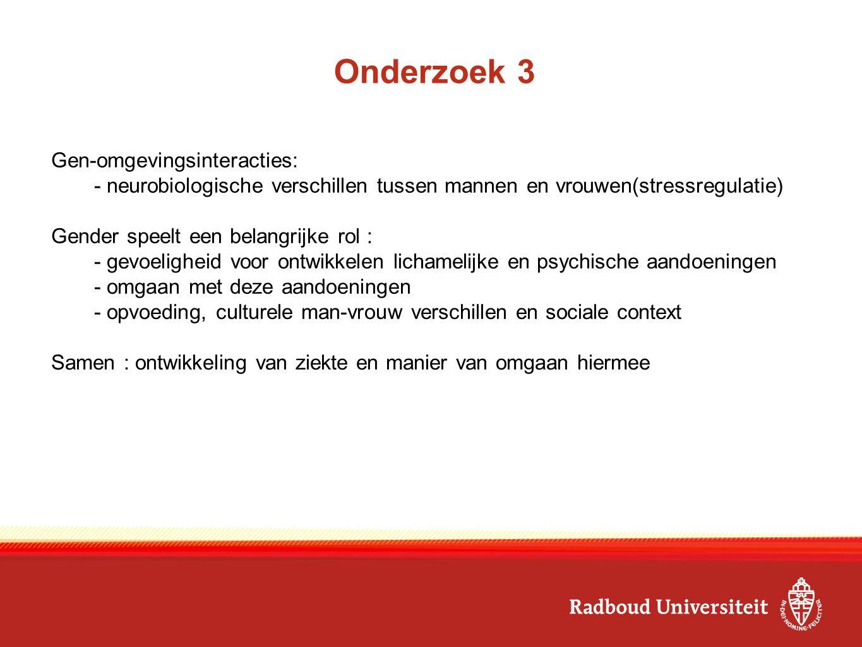 Onderzoek 3 Gen-omgevingsinteracties: - neurobiologische verschillen tussen mannen en vrouwen(stressregulatie) Gender speelt een belangrijke rol : - g