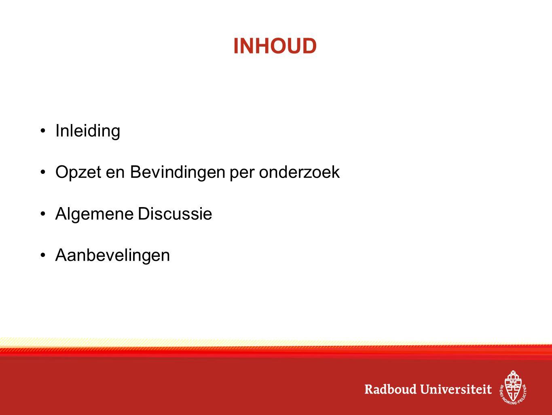 INHOUD Inleiding Opzet en Bevindingen per onderzoek Algemene Discussie Aanbevelingen
