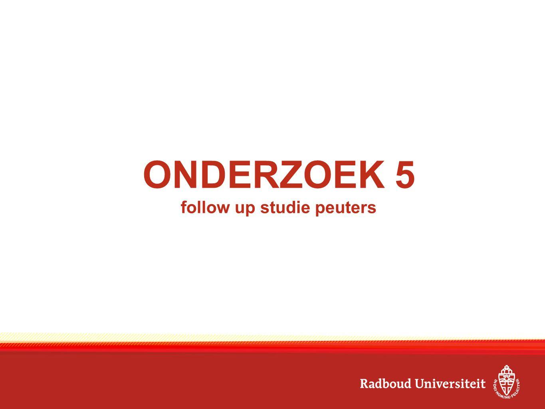 ONDERZOEK 5 follow up studie peuters